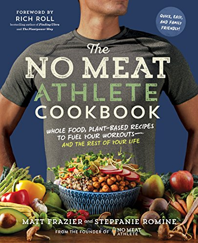 The No Meat Athlete Cookbook: Whole Food, Plant-Based Recipes to Fuel Your Workouts—and the Rest of Your Life by Matt Frazier, Stepfanie Romine