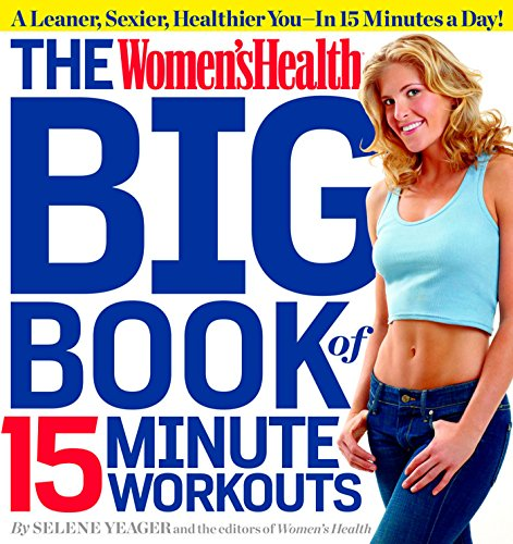 The Women's Health Big Book of 15-Minute Workouts: A Leaner, Sexier, Healthier You--In 15 Minutes a Day! ()