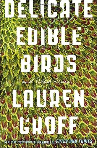 In Brief Book Club Delicate Edible Birds By Lauren Groff