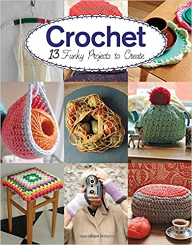 Crochet 13 Funky Projects