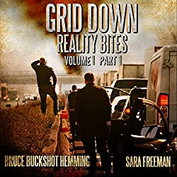 Grid Down Reality Bites: Volume 1 Part 1