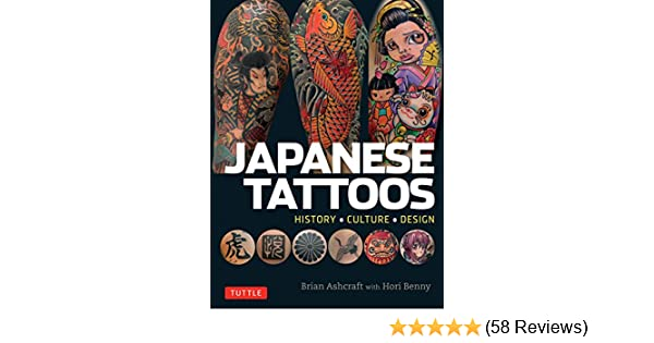 96626d669 Japanese Tattoos: History * Culture * Design - Kindle edition by Brian  Ashcraft, Hori Benny. Arts & Photography Kindle eBooks @ Amazon.com.