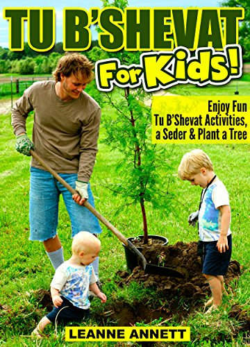 Tu B'Shevat for Kids! Enjoy Fun Tu B'Shevat Activities, Plant a Tree & Celebrate with a Tu B'Shevat Seder (Fun Jewish Books for Kids Series Book 2)