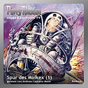Spur des Molkex - Teil 1 (Perry Rhodan Silber Edition 79) Hörbuch