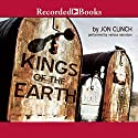 Kings of the Earth: A Novel Audiobook by Jon Clinch Narrated by Andrea Gallo, Ken Marks, Alan Nebelthau, Rich Orlow, Richard Poe, Ed Sala, Henry Strozier, George K. Wilson, T. Rider Smith, Jon Clinch