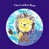 The Loudest Roar: A book aboout selective mutism