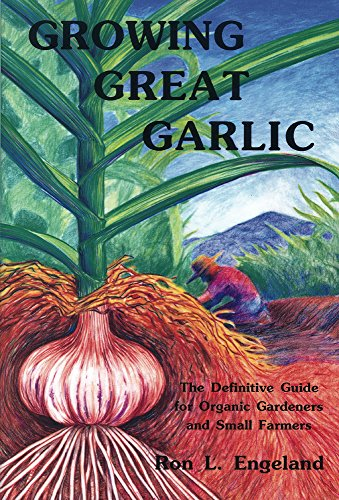 Growing Great Garlic: The Definitive Guide for Organic Gardeners and Small Farmers ()