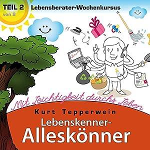 Lebensberater-Wochenkursus: Mit Leichtigkeit durchs Leben (Lebenskenner-Alleskönner 2) Hörbuch