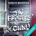J'ai épousé un inconnu   Livre audio Auteur(s) : Patricia MacDonald Narrateur(s) : Véronique Groux de Miéri, José Heuzé