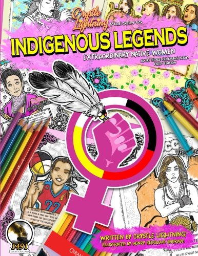 Crystle Lightning Presents: Indigenous Legends: Extraordinary Native Women (Volume 1) by 1491 Publishing
