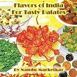 Flavors of India for Tasty Palates, Nandu Marketkar, 1477257551