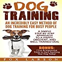 Dog Training: An Incredibly Easy Method of Dog Training for Busy People Audiobook by Fox Larson Narrated by Aaron Hay