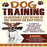 Dog Training: An Incredibly Easy Method of Dog Training for Busy People | Fox Larson