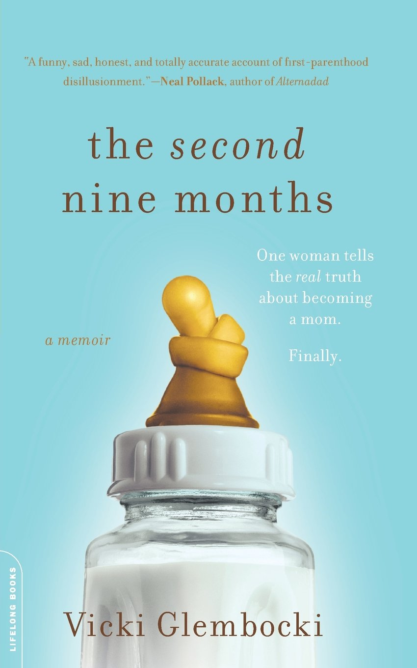 The Second Nine Months: One Woman Tells the Real Truth about ...