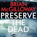Preserve the Dead: DS Lucy Black, Book 3 | Brian McGilloway