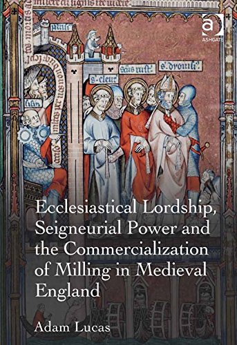 Ecclesiastical Lordship, Seigneurial Power and the Commercialization of Milling in Medieval England Pdf