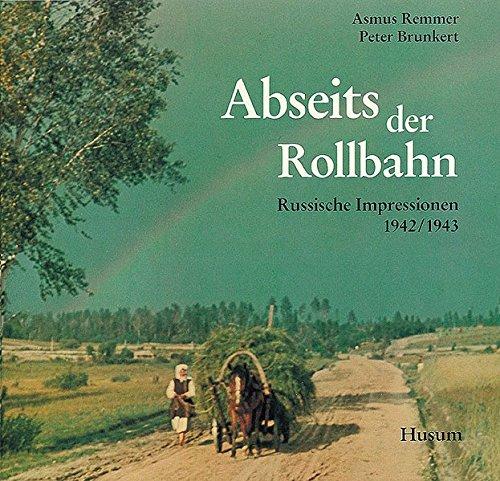 Abseits der Rollbahn: Russische Impressionen 1942/1943