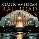 Classic American Railroad Terminals, Scott Rutherford and Kevin J. Holland, 0760308322