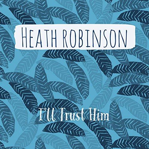 Heath Robinson - I'll Trust Him (2017)