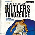 Ich war Hitlers Trauzeuge Hörbuch von Peter Keglevic Gesprochen von: Matthias Koeberlin, Hanns Zischler