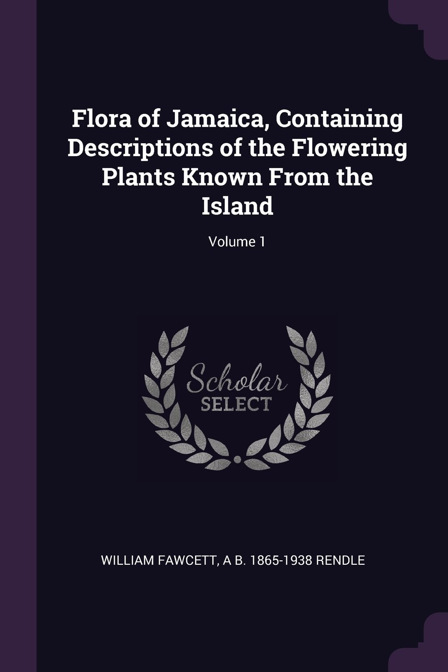 Flora of Jamaica, Containing Descriptions of the Flowering Plants Known From the Island; Volume 1