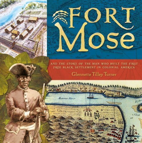 Fort Mose: And the Story of the Man Who Built the First Free Black Settlement in Colonial America (Facts On The Underground Railroad For Kids)