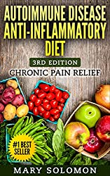 AUTOIMMUNE DISEASE ANTI-INFLAMMATORY DIET: Immune System Recovery Chronic Pain Relief (Autoimmune, Joint Pain, Arthritis, Inflammation, Chronic Pain, Chronic Illness, Diabetes,) (English Edition)