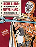 img - for Lucha Libre: The Man in the Silver Mask: A Bilingual Cuento (English and Spanish Edition) book / textbook / text book