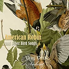 American Robin and Other Bird Songs: Nature Sounds for Mindfulness Performance by Greg Cetus Narrated by  uncredited