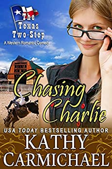 Chasing Charlie: A Romantic Comedy (The Texas Two-Step Series Book 2) by [Carmichael, Kathy]