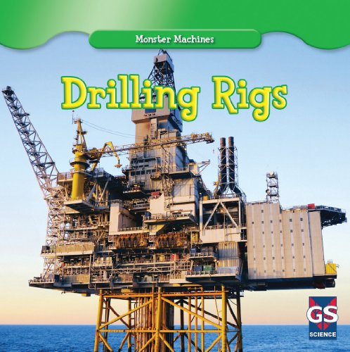 Drilling Rigs (Monster Machines) by Gareth Stevens Leveled Readers
