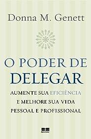 O poder de delegar: Aumente sua eficiência e melhore sua vida pessoal e profissional: Aumente sua eficiência e melhore sua vi