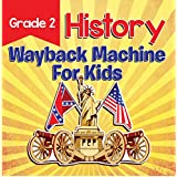 Grade 2 History: Wayback Machine For Kids: This Day In History Book 2nd Grade (Children's History Books)