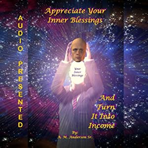 Appreciate Your Inner Blessings and Turn It into Income Audiobook