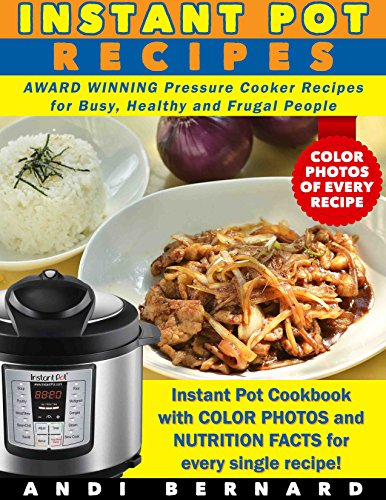 Instant Pot Recipes: Instant Pot Cookbook with COLOR PHOTOS and NUTRITION FACTS for every single recipe! AWARD WINNING Pressure Cooker Recipes for Busy, Healthy and Frugal People