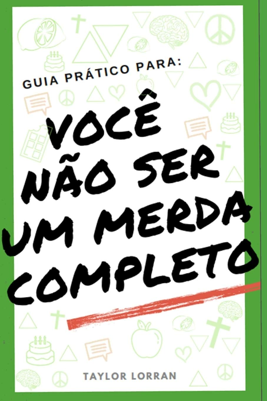Guia Prático Para Você Não Ser Um Merda Completo: Amazon.es: Lorran, Taylor: Libros en idiomas extranjeros