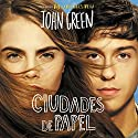 Ciudades de papel [Paper Towns] Audiobook by John Green Narrated by Alberto Santillán