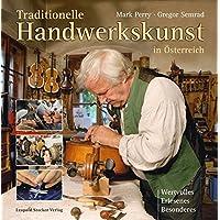 Traditionelle Handwerkskunst in Österreich: Wertvolles, Erlesenes, Besonderes