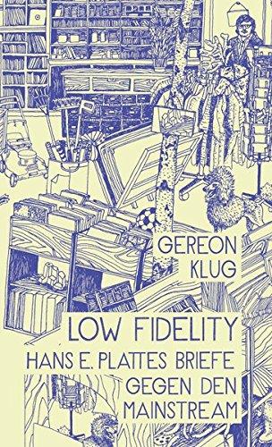 Low Fidelity. Hans E. Plattes BriefegegendenMainstream Gebundenes Buch – 29. August 2014 Gereon Klug Haffmans & Tolkemitt 394298976X Musik / Sonstiges