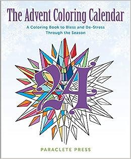 The Advent Coloring Calendar A Book To Bless And De Stress Through Season Paraclete Press 9781612617657 Amazon Books