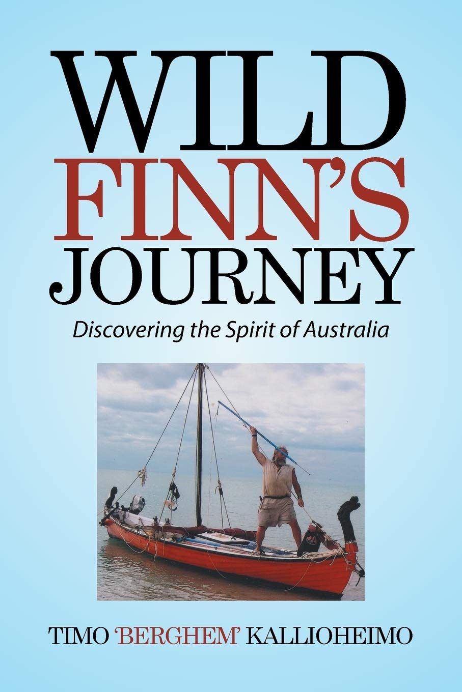 Wild Finn S Journey Discovering The Spirit Of Australia Kallioheimo Timo Berghem 9781514442036 Amazon Com Books