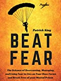#8: Beat Fear: The Science of Overcoming, Managing, and Using Fear to Live on Your Own Terms and Break Free of your Mental Prison