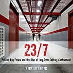 23/7: Pelican Bay Prison and the Rise of Long-Term Solitary Confinement | Keramet Reiter