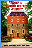 A Day in Indiana History - January: A Daily Historical Fact Collection about Indiana (Indiana Bicentennial History Series) (Volume 1)