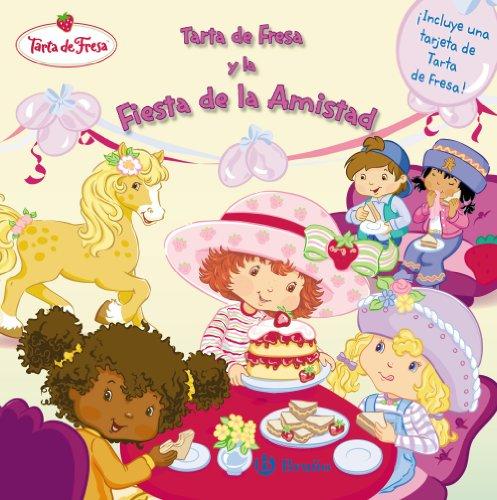 Tarta de Fresa y la fiesta de la amistad / Strawberry Shortcake and the Friendship Party (Tarta De Fresa / Strawberry Shortcake) (Spanish Edition) ()