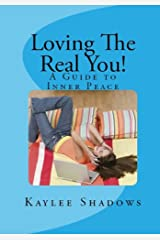 LOVING THE REAL YOU!: A Guide to Inner Peace Kindle Edition