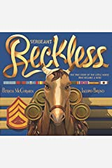 Sergeant Reckless: The True Story of the Little Horse Who Became a Hero Hardcover