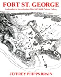 Fort St. George : Archaeological Investigation of the 1607-1608 Popham Colony on the Kennebec River in Maine, Brain, Jeffrey, 0935447199