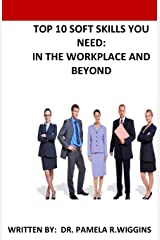 TOP 10 SOFT SKILLS YOU NEED: IN THE WORKPLACE AND BEYOND Paperback