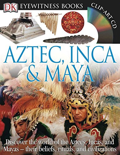 DK Eyewitness Books: Aztec, Inca & Maya: Discover the World of the Aztecs, Incas, and Mayas their Beliefs, Rituals, and C by DK CHILDREN